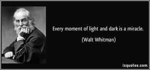 quote-every-moment-of-light-and-dark-is-a-miracle-walt-whitman-197558